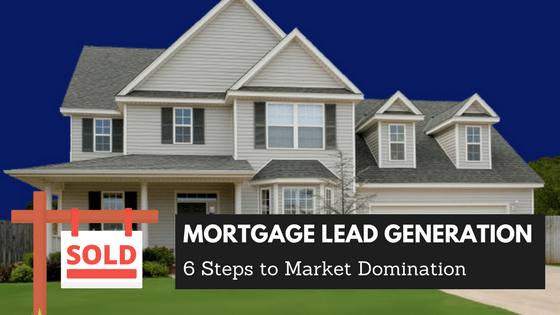 Exclusive Mortgage Lead Generation Formula [6 Steps + Infographic]